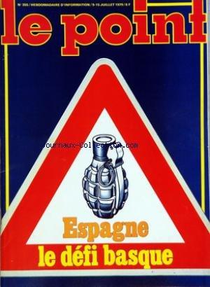 POINT (LE) [No 355] du 09/07/1979 - ESPAGNE - LE DEFI BASQUE - SPECIAL JEUX VACANCES - NUCLEAIRE - ET SI LA TERRE TEMBLAIT - LE TURCO SAUCE RENAULT - UNE GRANDE ENQUETE DE P. DESGRAUPES par Collectif