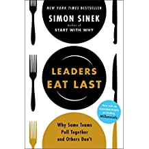 Leaders Eat Last : Why Some Teams Pull Together and Others Don't By Sinek Simon - Paperback