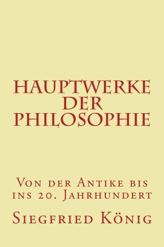 Hauptwerke der Philosophie - Von der Antike bis ins 20. Jahrhundert