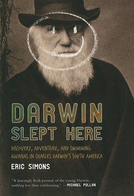 [(Darwin Slept Here : Discovery, Adventure, and Swimming Iguanas in Charles Darwin's South America)] [By (author) Eric Simons] published on (September, 2012)
