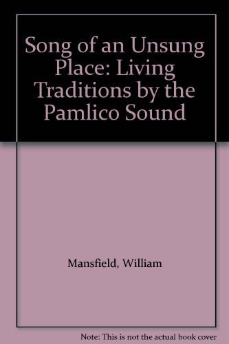 Song of an Unsung Place: Living Traditions by the Pamlico Sound by William Mansfield (2001-06-01)
