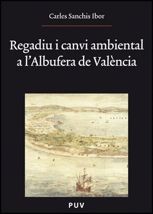 Regadiu i canvi ambiental a l'Albufera de València (Oberta) por Carles Sanchis Ibor