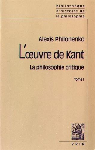 L'Oeuvre de Kant : la philosophie critique, tome 1