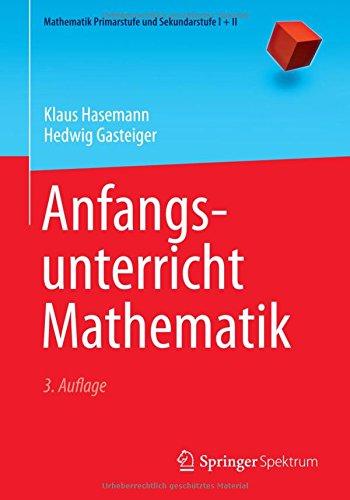 Anfangsunterricht Mathematik (Mathematik Primarstufe und Sekundarstufe I + II)
