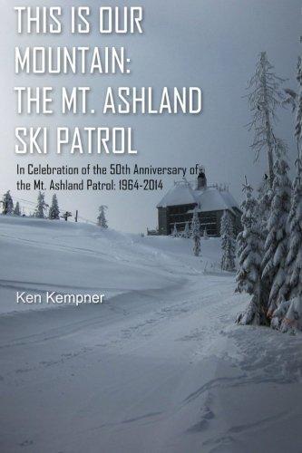 This Is Our Mountain: The Mt Ashland Ski Patrol por Ken Kempner