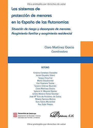 Los sistemas de proteccion de menores en la España de las Autonomias: Situacion de riesgo y desamparo de menores. Acogimiento familiar y acogimiento residencial