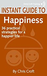 Happiness: 36 practical strategies for a happier life (Instant Guides)
