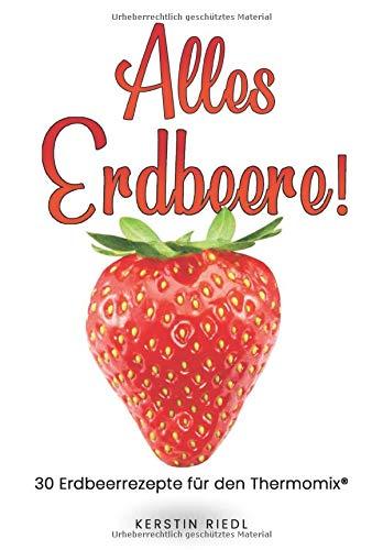 Alles Erdbeere!: 30 Erdbeerrezepte für den Thermomix®
