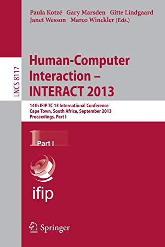 Human-Computer Interaction -- INTERACT 2013: 14th IFIP TC 13 International Conference, Cape Town, South Africa, September 2-6, 2013, Proceedings, Part I (Lecture Notes in Computer Science, Band 8117)