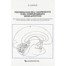Psicobiologia dell'aggressività e del comportamento socio-affettivo. Neuropeptidi oppioidi endogeni e sistema neurale della gratificazione...