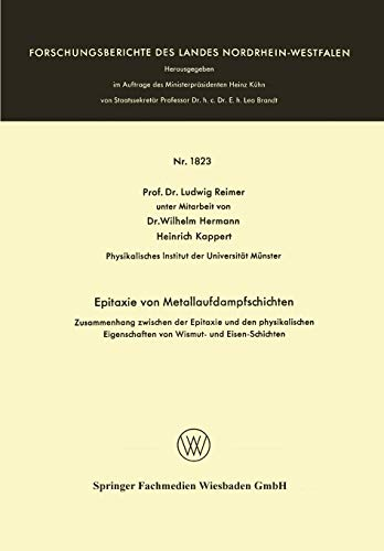 Epitaxie von Metallaufdampfschichten: Zusammenhang zwischen der Epitaxie und den physikalischen Eigenschaften von Wismut- und Eisen-Schichten ... Landes Nordrhein-Westfalen (1823), Band 1823)