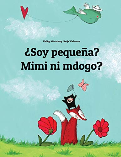¿Soy pequeña? Mimi ni mdogo?: Libro infantil ilustrado español-suajili (Edición bilingüe)