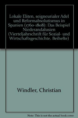 lokale-eliten-seigneurialer-adel-und-reformabsolutismus-in-spanien-1769-1808-das-beispiel-niederanda