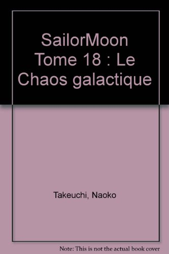 SailorMoon Tome 18 : Le Chaos galactique