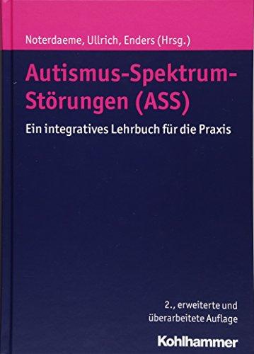 Autismus-Spektrum-Störungen (ASS): Ein integratives Lehrbuch für die Praxis