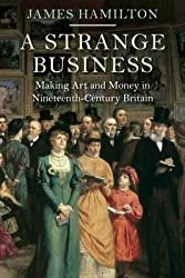 [(A Strange Business : Making Art and Money in Nineteenth-Century Britain)] [By (author) James Hamilton] published on (November, 2014)