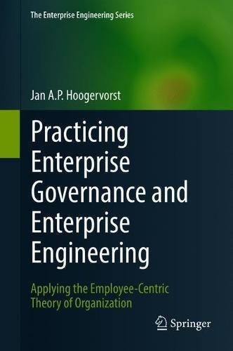 Practicing Enterprise Governance and Enterprise Engineering: Applying the Employee-Centric Theory of Organization (The Enterprise Engineering - Ap B Computer Science