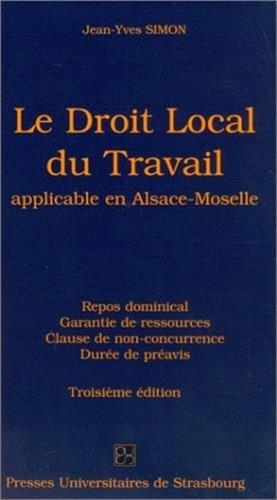 Le droit local du travail application en Alsace-Moselle : Repos dominical, garantie de ressources, clause de non-concurrence, durée du préavis par Jean-Yves Simon