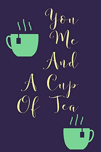 You Me And: A Cup Of Tea! - Specialty Tea Quote, Blank Notebook Suitable For Tea Enthusiasts