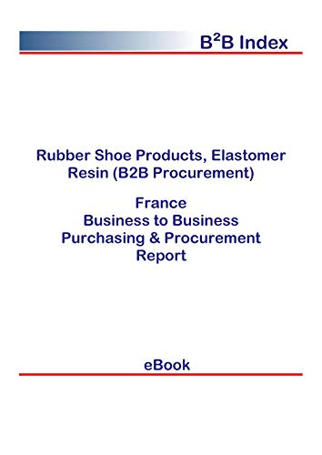 Rubber Shoe Products, Elastomer Resin (B2B Procurement) in France: B2B Purchasing + Procurement Values (English Edition)