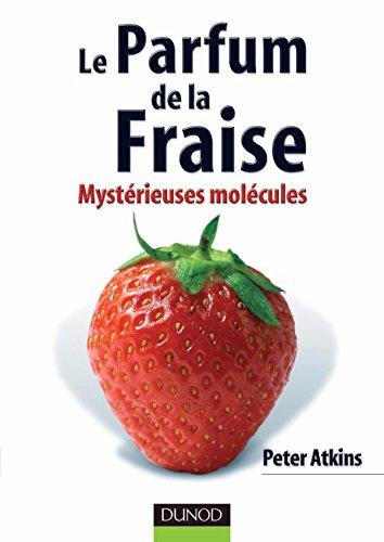 Le parfum de la fraise : Mystérieuses molécules par Peter Atkins