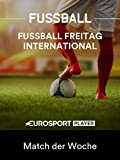 Fußball Freitag International - Match der Woche