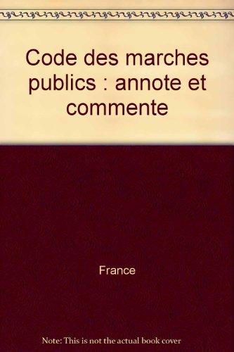 Code des marches publics : annote et commente