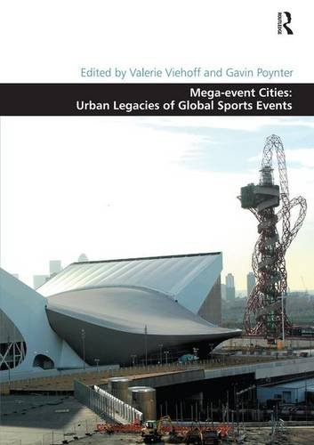 Mega-event cities : urban legacies of global sports events / ed. by Valerie Viehoff... [et al.] | Viehoff, Valerie