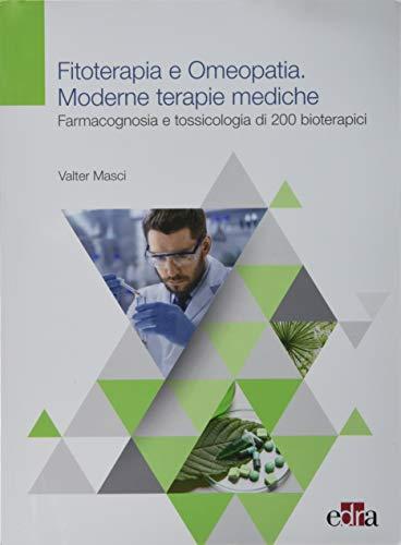 fitoterapia e omeopatia. moderne tecniche mediche. farmacognosia e tossicologia di 200 bioterapici