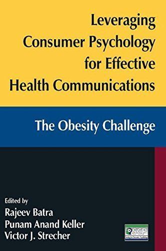 Leveraging Consumer Psychology for Effective Health Communications: The Obesity Challenge by Rajeev Batra (2011-04-17)