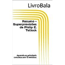 Resumo - Superprevisões de Philip E. Tetlock: Aprenda os principais conceitos em 15 minutos (Portuguese Edition)