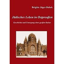 Jüdisches Leben in Ostpreußen.: Geschichte und Untergang einer großen Kultur