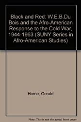 Black and Red: W.E.B. Du Bois and the Afro-American Response to the Cold War, 1944-1963 (Suny Series in Afro-American Society) by Gerald Horne (1985-11-03)