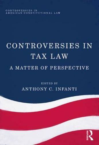 Controversies in Tax Law: A Matter of Perspective (Controversies in American Constitutional Law) by Anthony C. Infanti (2015-03-28)