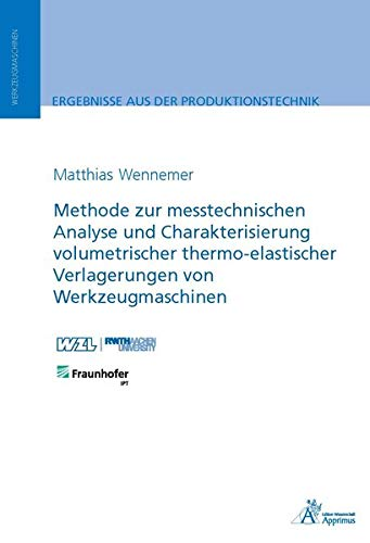 Methode zur messtechnischen Analyse und Charakterisierung volumetrischer thermo-elastischer Verlagerungen von Werkzeugmaschinen (Ergebnisse aus der Produktionstechnik)