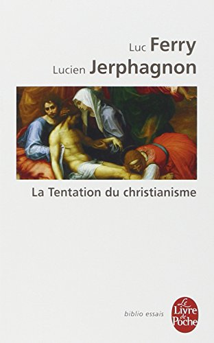 La Tentation du christianisme par Luc Ferry