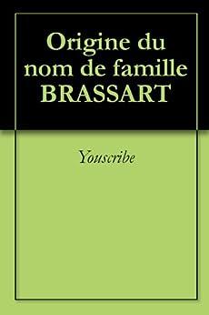 Origine du nom de famille BRASSART (Oeuvres courtes) par [Youscribe]
