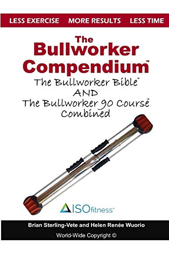 The Bullworker Compendium: The Bullworker Bible and Bullworker 90 Course Combined por Brian Sterling-Vete