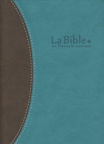 La Bible en français courant : Edition sans les livres deutérocanoniques, reliure semi-rigide, couverture vivella, tranche or (Courant Francais Bible La En)