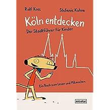 Köln entdecken: Der Stadtführer für Kinder