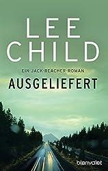 Ausgeliefert: Ein Jack-Reacher-Roman (Jack Reacher 2)