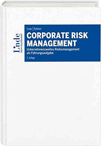 Corporate Risk Management: Unternehmensweites Risikomanagement als Führungsaufgabe