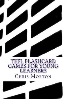 [(Tefl Flashcard Games for Young Learners)] [By (author) Chris Morton] published on (October, 2014)