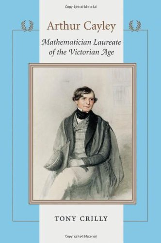 Arthur Cayley - Mathematician Laureate of the Victorian Age