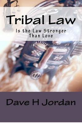 [(Tribal Law : Is the Law Stronger Than Love)] [By (author) Dave H Jordan ] published on (October, 2012)