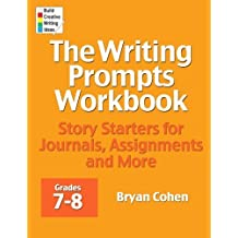 The Writing Prompts Workbook, Grades 7-8: Story Starters for Journals, Assignments and More by Bryan Cohen (2012-04-25)