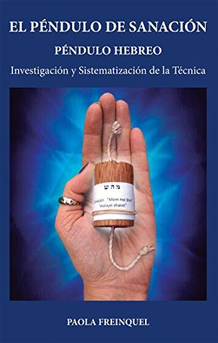 El péndulo de sanación: Péndulo hebreo. Investigación y sistematización de la técnica