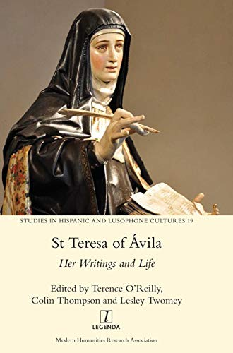St Teresa of Ávila: Her Writings and Life (Studies in Hispanic and Lusophone Cultures)