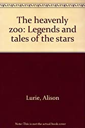The heavenly zoo: Legends and tales of the stars [Unknown Binding] by Lurie, ...