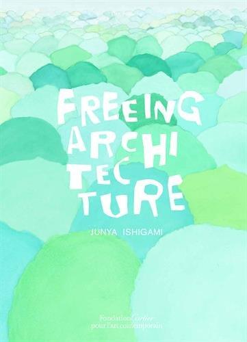 Freeing Architecture par Junya Ishigami